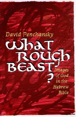 Image for What Rough Beast?: Images of God in the Hebrew Bible