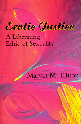 Erotic Justice: A Liberating Ethic of Sexuality, Ellison, Marvin M.