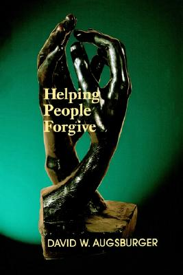 Helping People Forgive, Augsburger, David W.