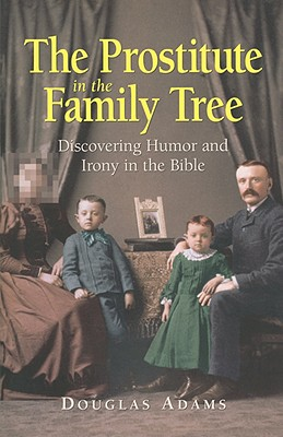 Image for The Prostitute in The Family Tree: Discovering Humor and Irony in the Bible