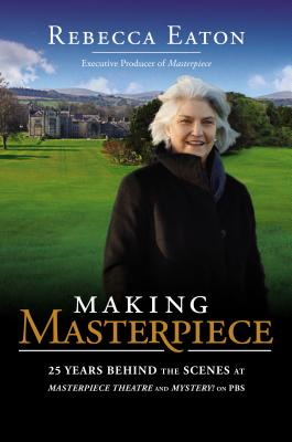 Image for Making Masterpiece: 25 Years Behind the Scenes at Masterpiece Theatre and Mystery! on PBS