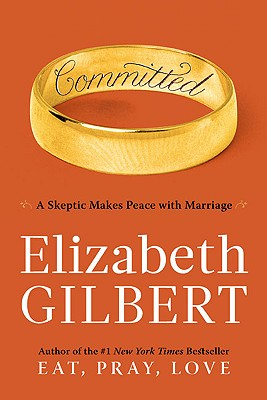 Image for Committed: A Skeptic Makes Peace with Marriage