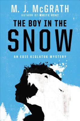 The Boy in the Snow: An Edie Kiglatuk Mystery (Edie Kiglatuk Mysteries), M. J. McGrath
