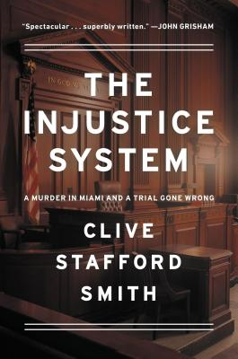 The Injustice System: A True Story of Crime and Punishment, Clive Stafford Smith