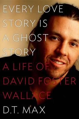 Image for Every Love Story Is a Ghost Story: A Life of David Foster Wallace