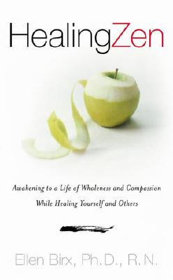 Image for Healing Zen: Awakening Life Wholeness Compassion While Caring for Yourself Others