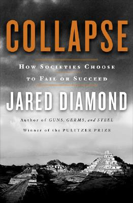 Collapse: How Societies Choose to Fail or Succeed, Diamond, Jared
