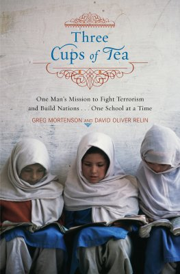 Three Cups of Tea: One Man's Mission to Fight Terrorism and Build Nations...One School at a Time, GREG MORTENSON, DAVID OLIVER  RELIN