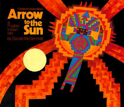 "Arrow to the Sun: A Pueblo Indian Tale, ""McDermott, Gerald"""