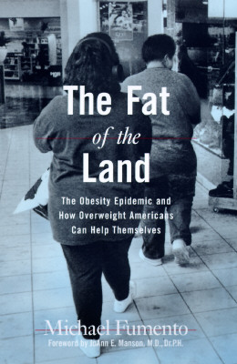 Image for The Fat of the Land: The Obesity Epidemic and How Overweight Americans Can Help Themselves