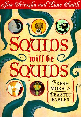 Squids Will Be Squids: Fresh Morals, Beastly Fables, Scieszka, Jon