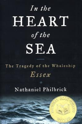 In the Heart of the Sea: The Tragedy of the Whaleship Essex, Philbrick, Nathaniel