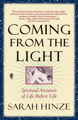Coming from the Light: Spiritual Accounts of Life Before Life, Hinze, Sarah