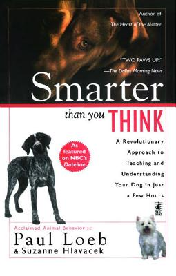 Smarter Than You Think: A Revolutionary Approach to Teaching and Understanding Your Dog in Just a Few Hours, Loeb, Paul; Hlavacek, Suzanne