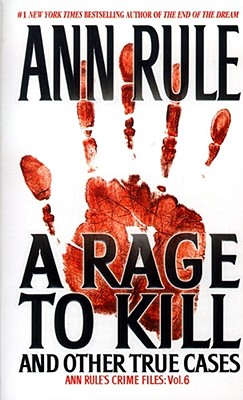 "Image for ""A Rage To Kill and Other True Cases: Anne Rule's Crime Files, Vol. 6"""