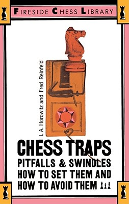 Chess Traps: Pitfalls And Swindles (Fireside Chess Library), I. A. Horowitz, Fred Reinfeld