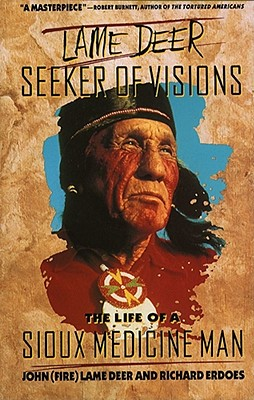 Lame Deer, Seeker Of Visions: The Life Of A Sioux Medicine Man, John (Fire) Lame Deer; Richard Erdoes