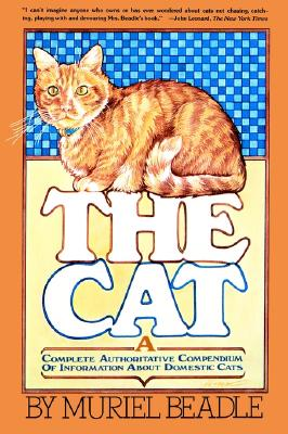 The Cat: A Complete Authoritative Compendium of Information About Domestic Cats, Beadle, Muriel