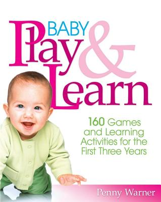Image for Baby Play And Learn: 160 Games and Learning Activities for the First Three Years