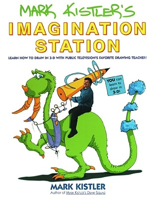 Image for Mark Kistler's Imagination Station: Learn How to Drawn in 3-D with Public Television's Favorite Drawing Teacher