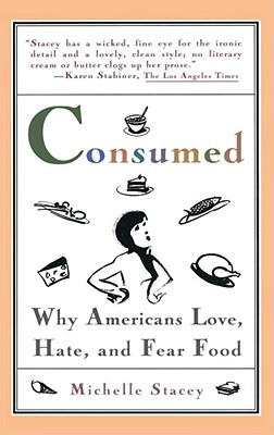 Image for Consumed: Why Americans Hate, Love, and Fear Food