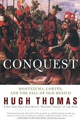 Conquest: Cortes, Montezuma, and the Fall of Old Mexico, Thomas, Hugh