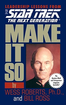 Make It So : Leadership Lessons from Star Trek : The Next Generation, WESS ROBERTS, BILL ROSS