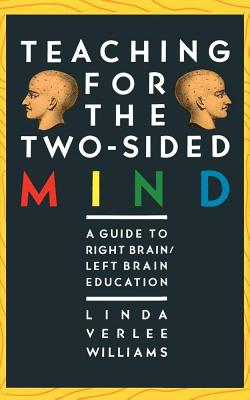 Teaching for the Two-Sided Mind: A Guide to Right Brain/Left Brain Education, Williams, Linda Verlee