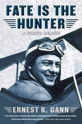 Fate Is the Hunter: A Pilot's Memoir, Gann, Ernest K.