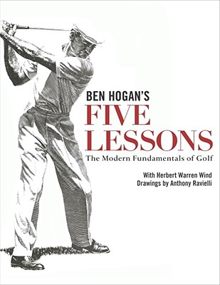 Ben Hogan's Five Lessons: The Modern Fundamentals of Golf, Ben Hogan, Herbert Warren Wind