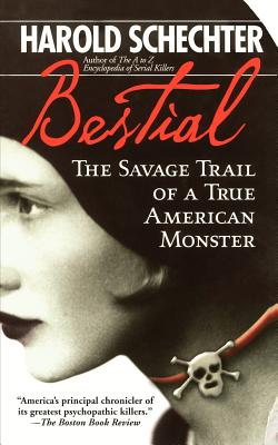 Bestial: The Savage Trail of a True American Monster, Schechter, Harold