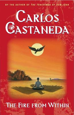 "The Fire from Within, ""Castaneda, Carlos"""