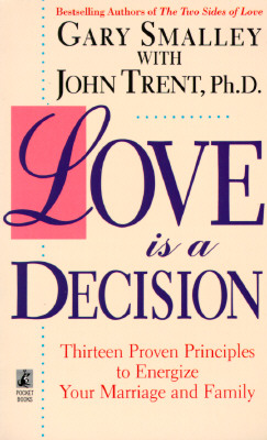 Image for Love Is a Decision: Thirteen Proven Principles to Energize Your Marriage and Family