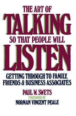 """""""The Art of Talking So That People Will Listen: Getting Through to Family, Friends & Business Associates"""", """"Swets, Paul W."""""""