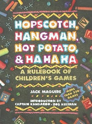 Image for Hopscotch, Hangman, Hot Potato, & Ha Ha Ha: A Rulebook of Children's Games