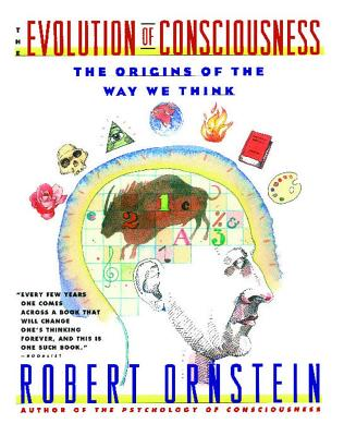 Evolution of Consciousness: The Origins of the Way We Think, Ornstein, Robert