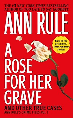 A Rose For Her Grave & Other True Cases (Ann Rule's Crime Files), Ann Rule