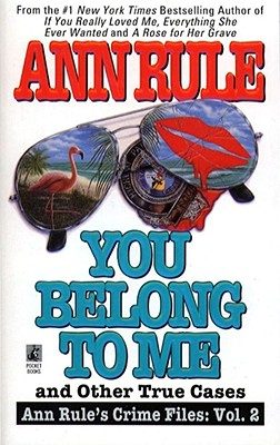 You Belong to Me and Other True Cases (Ann Rule's Crime Files: Vol. 2), Ann Rule