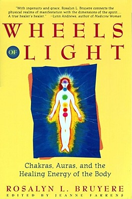 Image for Wheels of Light: Chakras, Auras, and the Healing Energy of the Body