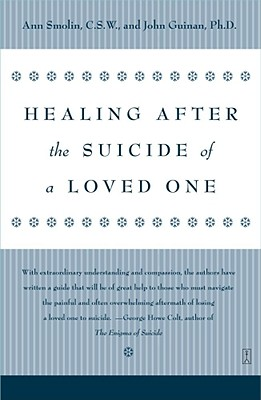 Healing After the Suicide of a Loved One, Ann Smolin, John Guinan