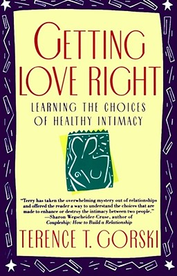 Getting Love Right: Learning the Choices of Healthy Intimacy, Gorski, Terence T.