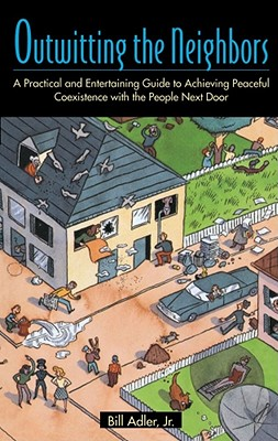 Image for Outwitting the Neighbors: A Practical and Entertaining Guide to Achieving Peaceful Coexistence with the People Next Door