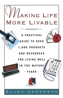 Image for Making Life More Livable: A Practical Guide to Over 1,000 Products and Resources for Living in the Mature