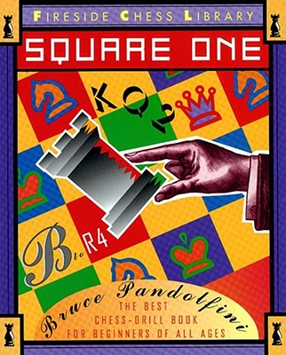 Square One: A Chess Drill Book for Beginners (Fireside Chess Library), Bruce Pandolfini