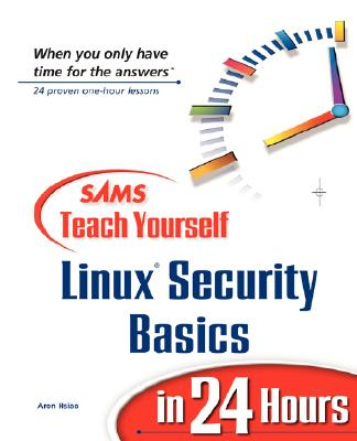 Sams Teach Yourself Linux Security Basics in 24 Hours, Hsiao, Aron