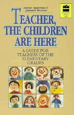 Teacher, the Children Are Here : A Guide for Teachers of the Elementary Grades, Appleman, Diane; McClear, Johanna