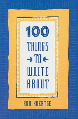 100 Things to Write About, Ron Koertge (Author)
