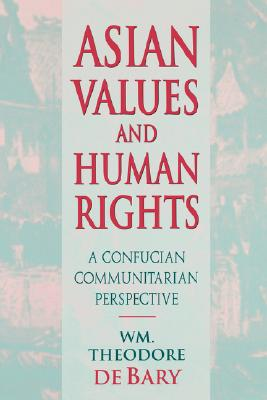 Image for Asian Values and Human Rights: A Confucian Communitarian Perspective (Wing-Tsit Chan Memorial Lectures)