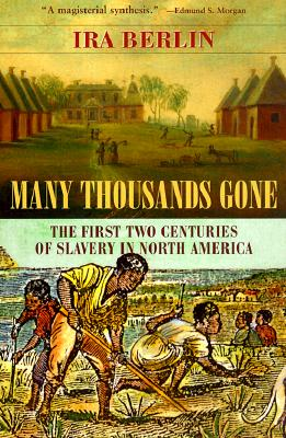 Many Thousands Gone: The First Two Centuries of Slavery in North America, Ira Berlin
