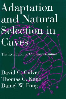 Adaptation and Natural Selection in Caves: the Evolution of Gammarus Minus, Culver, David C. ; Kane, Thomas C. ; Fong, Daniel W.